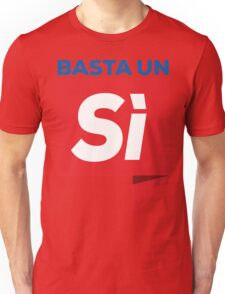Referendum Costituzionale - Basta un sì YES on the Italian Referendum Unisex T-Shirt