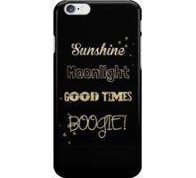 Sunshine, Moonlight, Good times, BOOGIE! iPhone Case/Skin