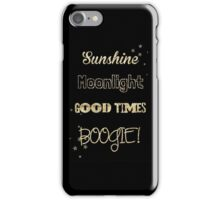 Sunshine, Moonlight, Good times, BOOGIE! iPhone Case/Skin