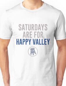 SATURDAYS ARE FOR HAPPY VALLEY Unisex T-Shirt