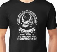 "I'm The Last of a Dying Breed Of People Who Aren't Afraid To Get Their Hands Dirty Ironworker  - T-shirts & Hoodies"" Unisex T-Shirt"