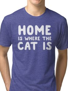 Home is where the cat is Tri-blend T-Shirt