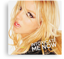 INTOXICATE ME NOW Canvas Print