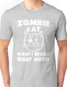 Zombie cat wants brains right meow Unisex T-Shirt