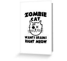 Zombie cat wants brains right meow Greeting Card
