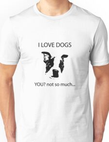 I love dogs  You? Not so much Unisex T-Shirt