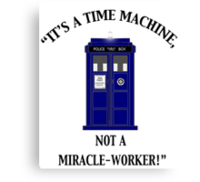 """It's a Time Machine, Not a Miracle-Worker!"" Canvas Print"