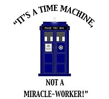"""It's a Time Machine, Not a Miracle-Worker!"" Photographic Print"