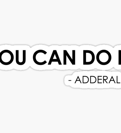 You Can Do It - Adderal Sticker