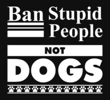 Ban Stupid People, Not Dogs by 4season
