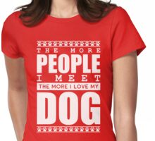 The More People I Meet, The More I Love My Dog Womens Fitted T-Shirt