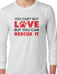 You Can't Buy Love But You Can Recue It Long Sleeve T-Shirt