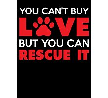 You Can't Buy Love But You Can Recue It Photographic Print