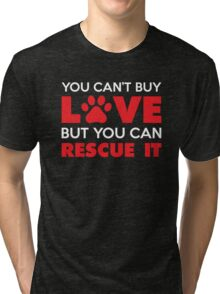 You Can't Buy Love But You Can Recue It Tri-blend T-Shirt