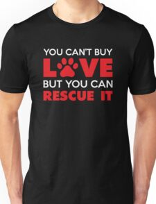 You Can't Buy Love But You Can Recue It Unisex T-Shirt