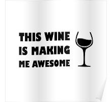 Wine is Making Me Awesome Poster