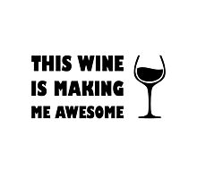 Wine is Making Me Awesome Photographic Print