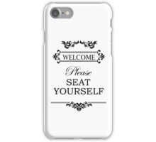 Welcome - Please Seat Yourself iPhone Case/Skin