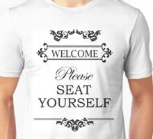Welcome - Please Seat Yourself Unisex T-Shirt