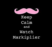 Keep Calm and Watch Markiplier by omgDarceVader