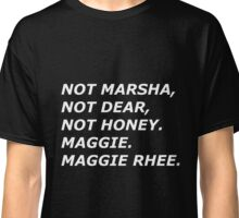 MAGGIE QUOTE WHITE TEXT Classic T-Shirt