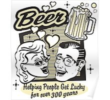 Beer Helping People Get Lucky For Over 300 Years Poster