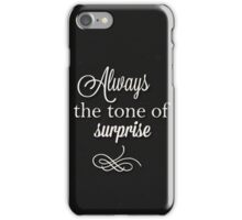 Always the tone of surprise iPhone Case/Skin