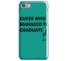 guess who managed to graduate  iPhone Case/Skin