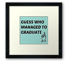 guess who managed to graduate  Framed Print
