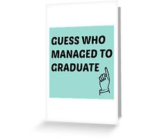 guess who managed to graduate  Greeting Card