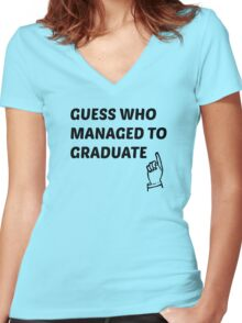 guess who managed to graduate  Women's Fitted V-Neck T-Shirt