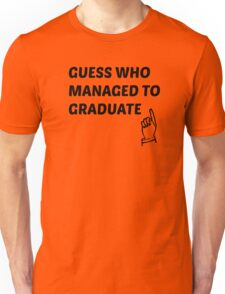guess who managed to graduate  Unisex T-Shirt
