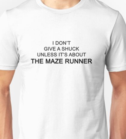 I Don't Give A Shuck Unless It's About The Maze Runner Unisex T-Shirt