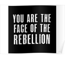 You are the face of the rebellion Poster