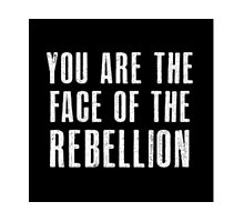You are the face of the rebellion Photographic Print