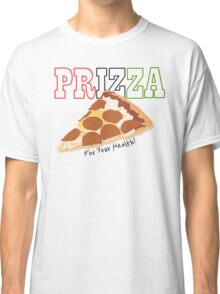 Prizza- For Your Health! Classic T-Shirt