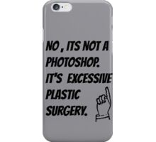 No, its not a photoshop, its excessive plastic surgery.  iPhone Case/Skin