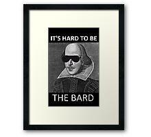 It's hard to be the Bard Framed Print