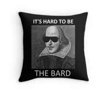 It's hard to be the Bard Throw Pillow