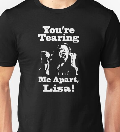 You're Tearing Me Apart, Lisa! Unisex T-Shirt