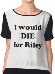 I Would Die for Riley Chiffon Top