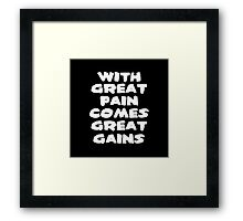 With Great Pain comes Great Gains Framed Print