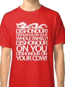 Dishonour on your cow!  Classic T-Shirt