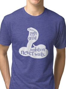 On The Path Of The Great, Ambition Never Waits Tri-blend T-Shirt