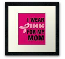 I WEAR PINK FOR MY MOM Framed Print