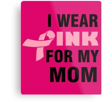 I WEAR PINK FOR MY MOM Metal Print