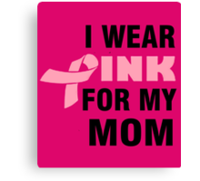 I WEAR PINK FOR MY MOM Canvas Print