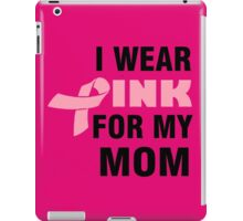 I WEAR PINK FOR MY MOM iPad Case/Skin