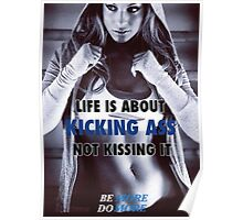 Life Is About Kicking Ass, Not Kissing It Poster
