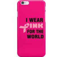 I WEAR PINK FOR THE WORLD iPhone Case/Skin